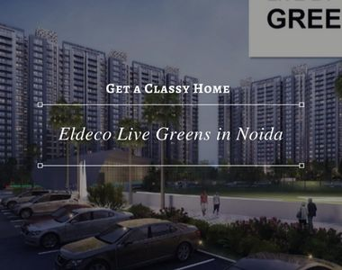 Get a Classy Home in Eldeco Live Greens in Noida