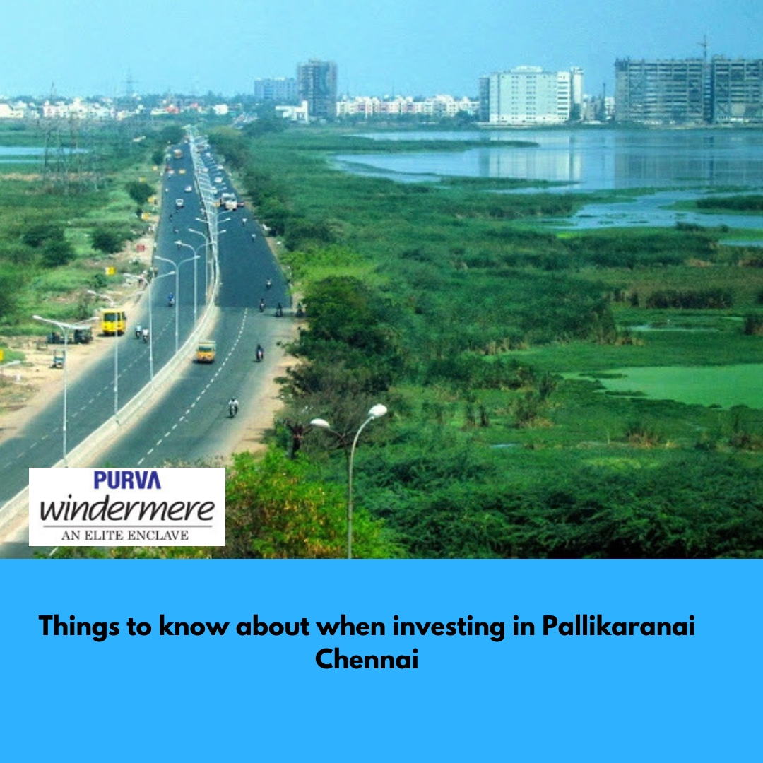 Things to know about when investing in Pallikaranai, Chennai