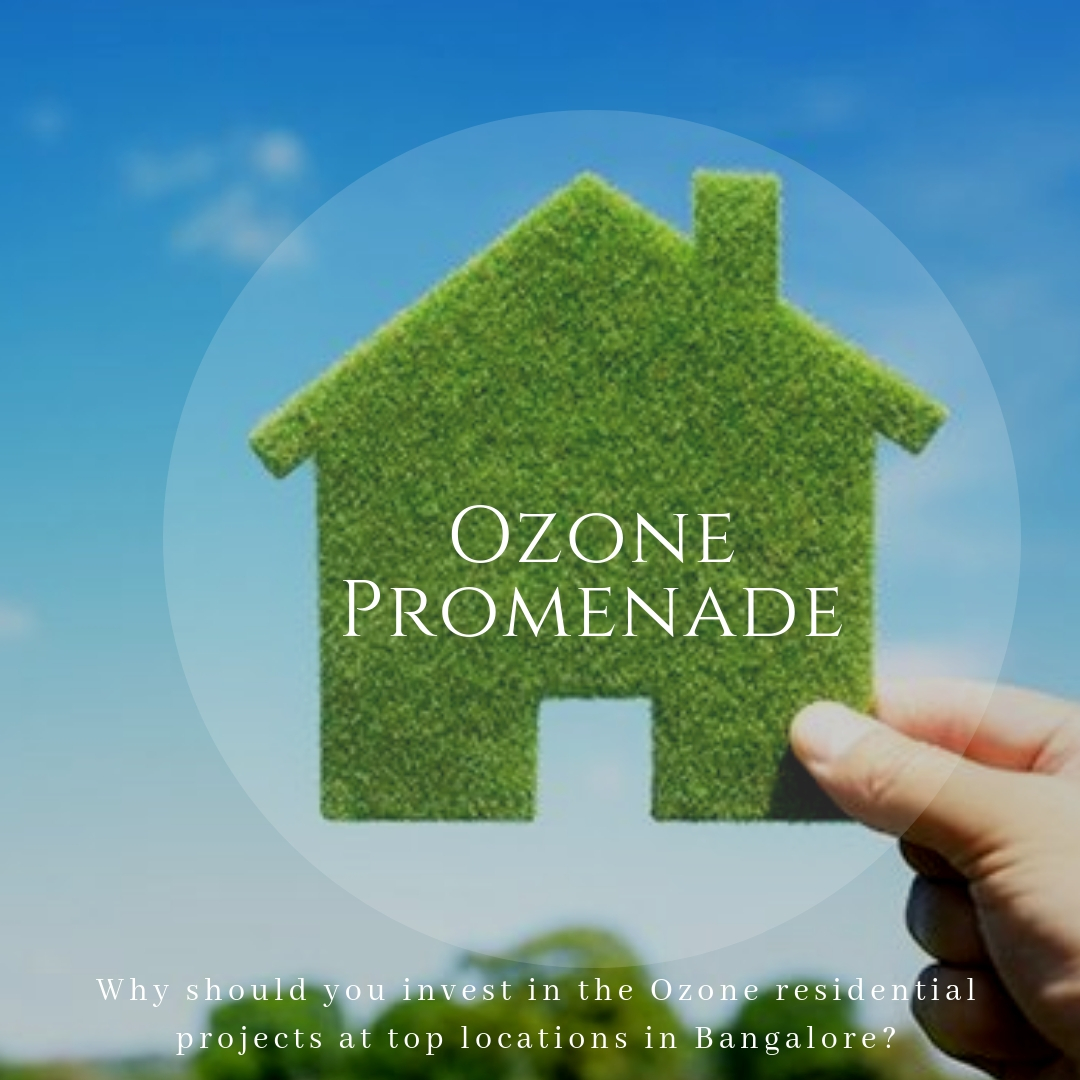 Why should you invest in the Ozone residential projects at top locations in Bangalore?