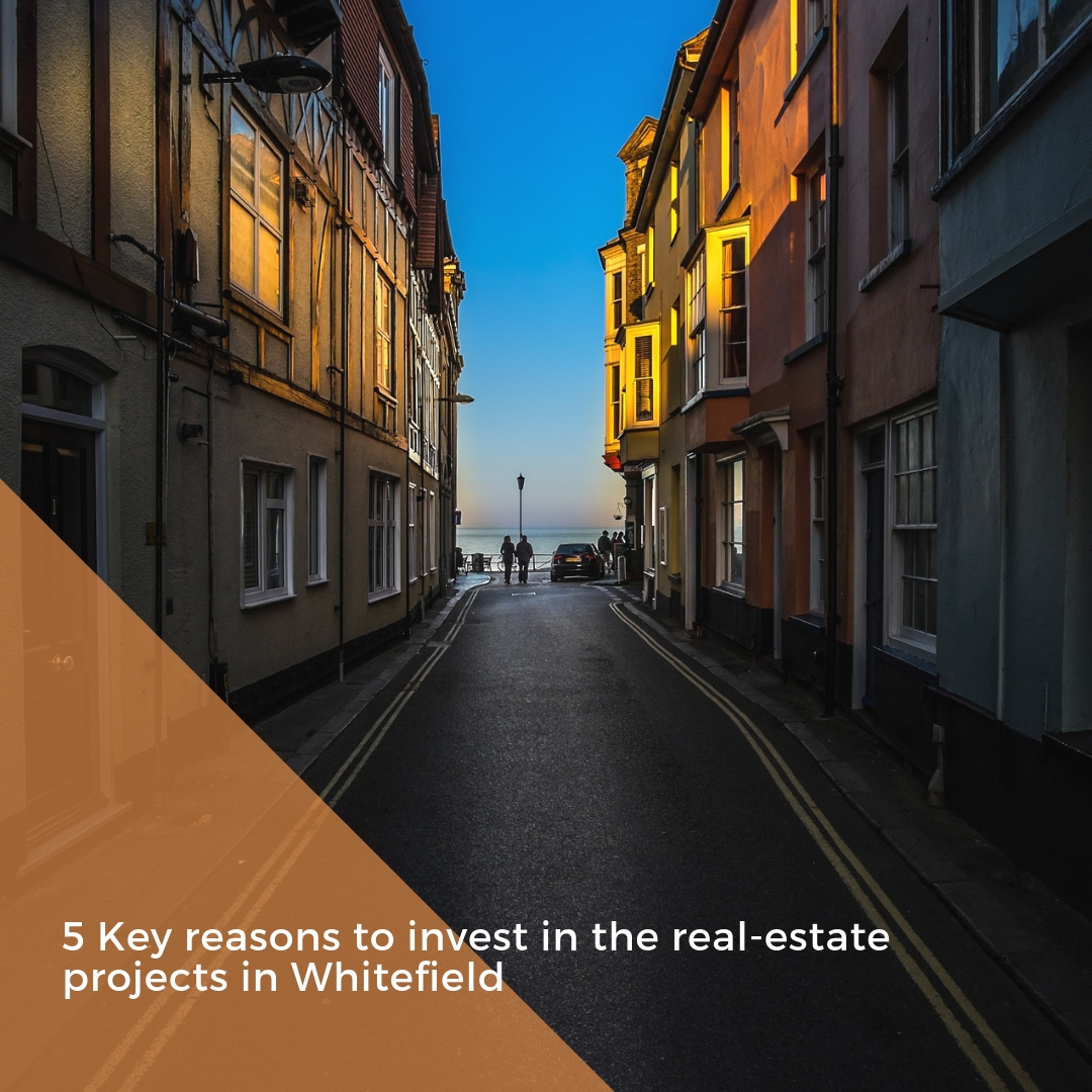 5 Key reasons to invest in the real-estate projects in Whitefield