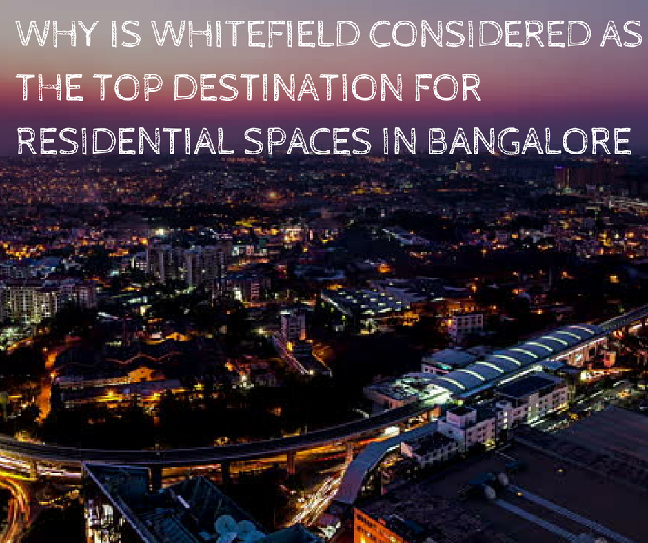Why is Whitefield considered as the top destination for residential spaces in Bangalore