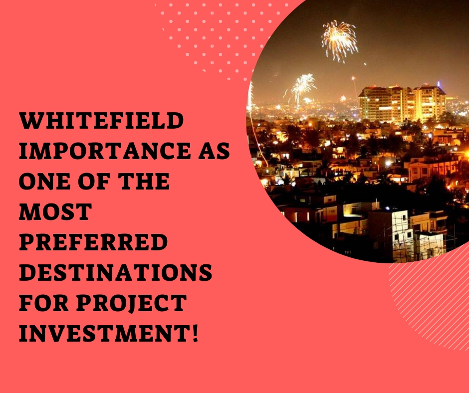 Whitefield importance as one of the most preferred destinations for project investment!