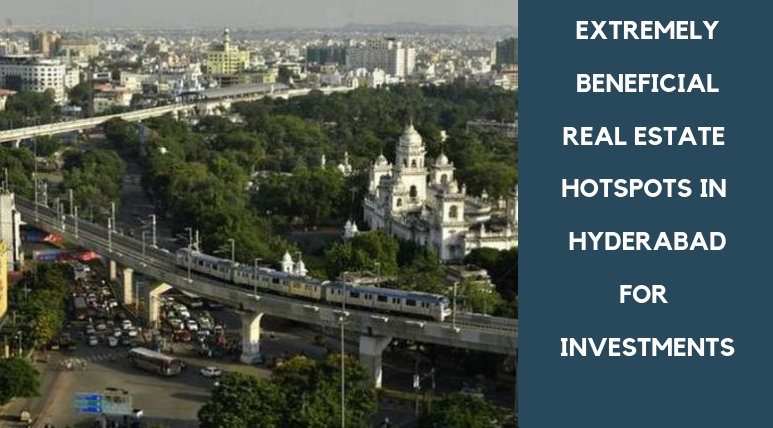 Extremely beneficial real estate hotspots in Hyderabad for investments