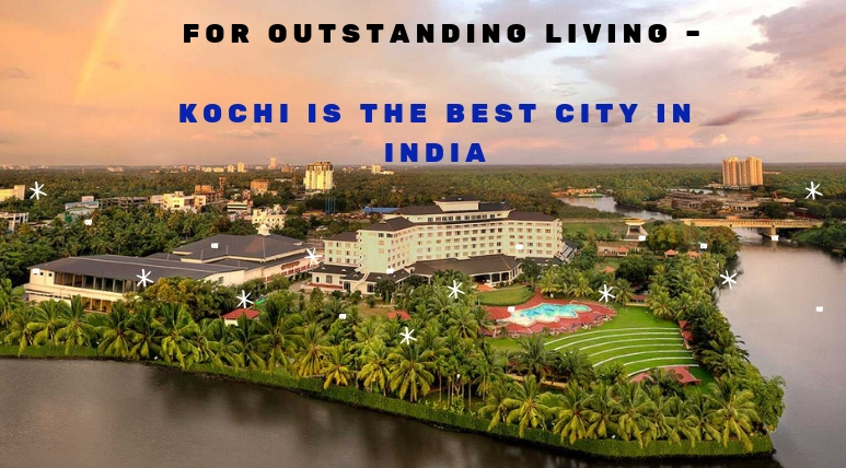 For outstanding living - Kochi is the best city in India