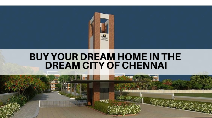 Buy your dream home in the dream city of Chennai