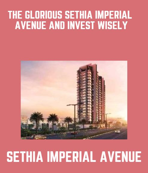 Visit the glorious Sethia Imperial Avenue and Invest Wisely