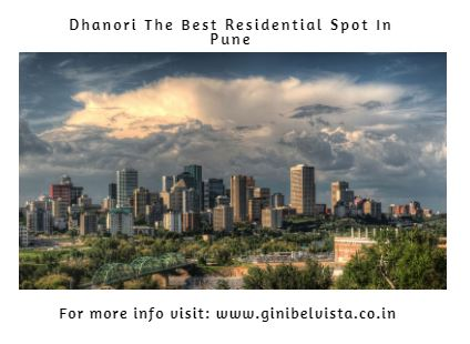 What makes Dhanori The Best Residential Spot In Pune