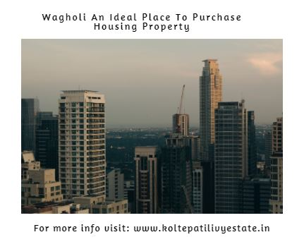 What Makes Wagholi An Ideal Place To Purchase Housing Property?