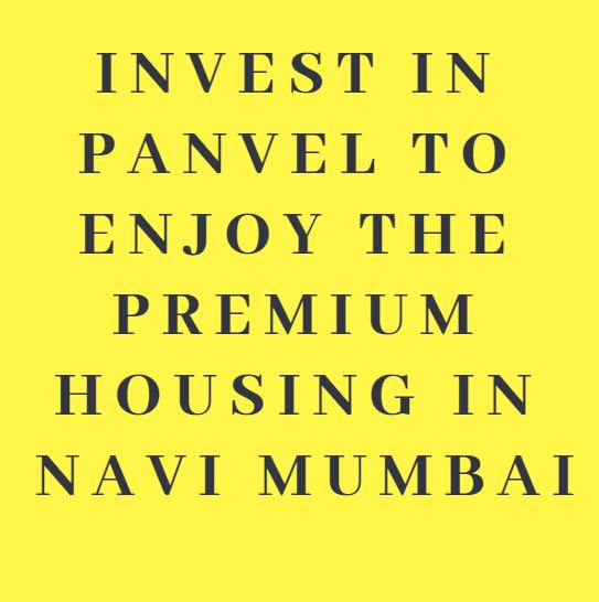 Invest in Panvel to Enjoy the Premium Housing in Navi Mumbai