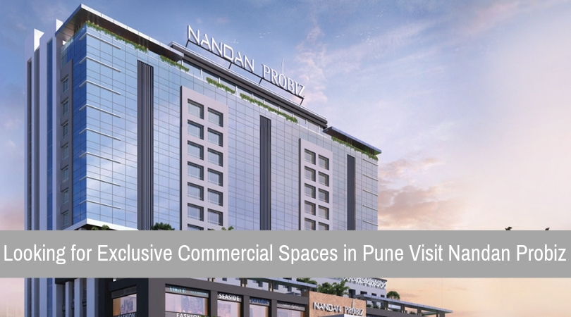 Looking for Exclusive Commercial Spaces in Pune Visit Nandan Probiz