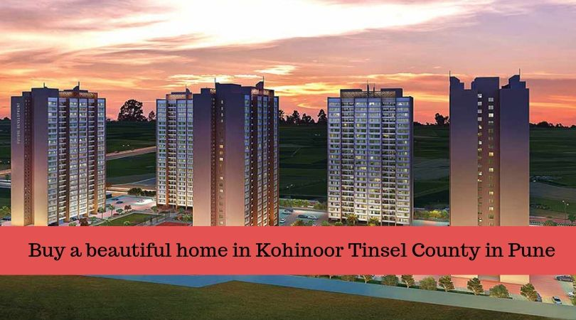 Buy a beautiful home in Kohinoor Tinsel County in Pune