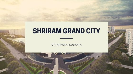 Features that describe Shriram Grand City a Tremendous launch in Kolkata