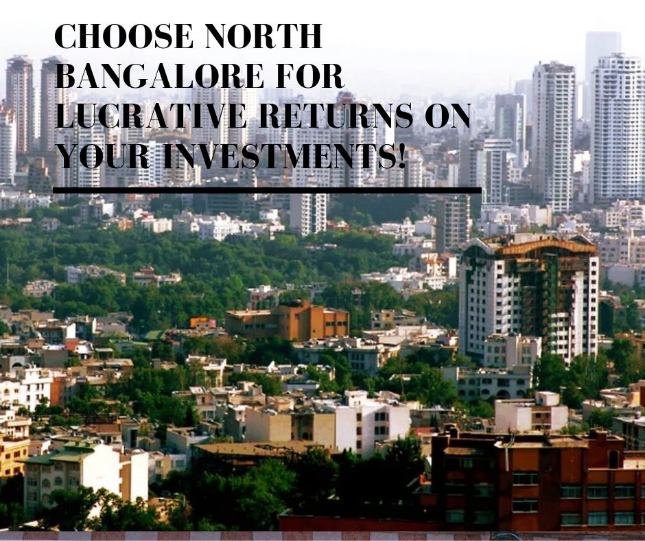Choose North Bangalore for lucrative returns on your investments!