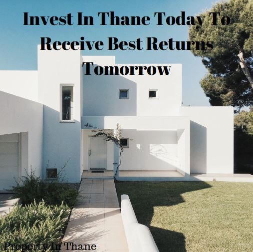 Invest In Thane Today To Receive Best Returns Tomorrow