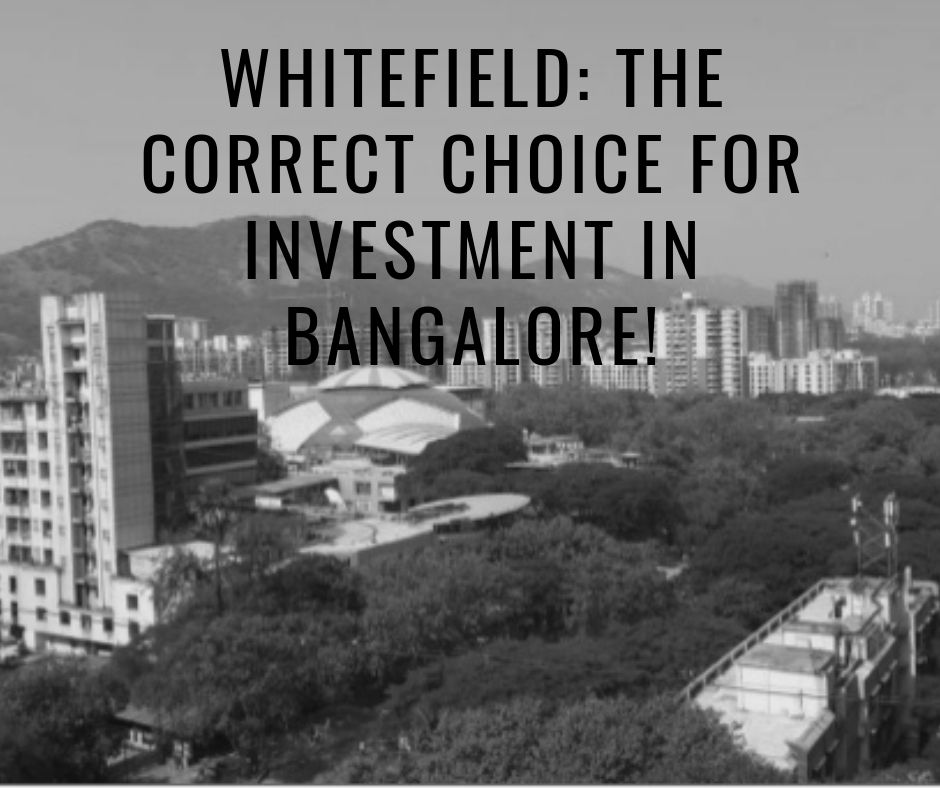Whitefield: The Correct Choice for Investment in Bangalore!