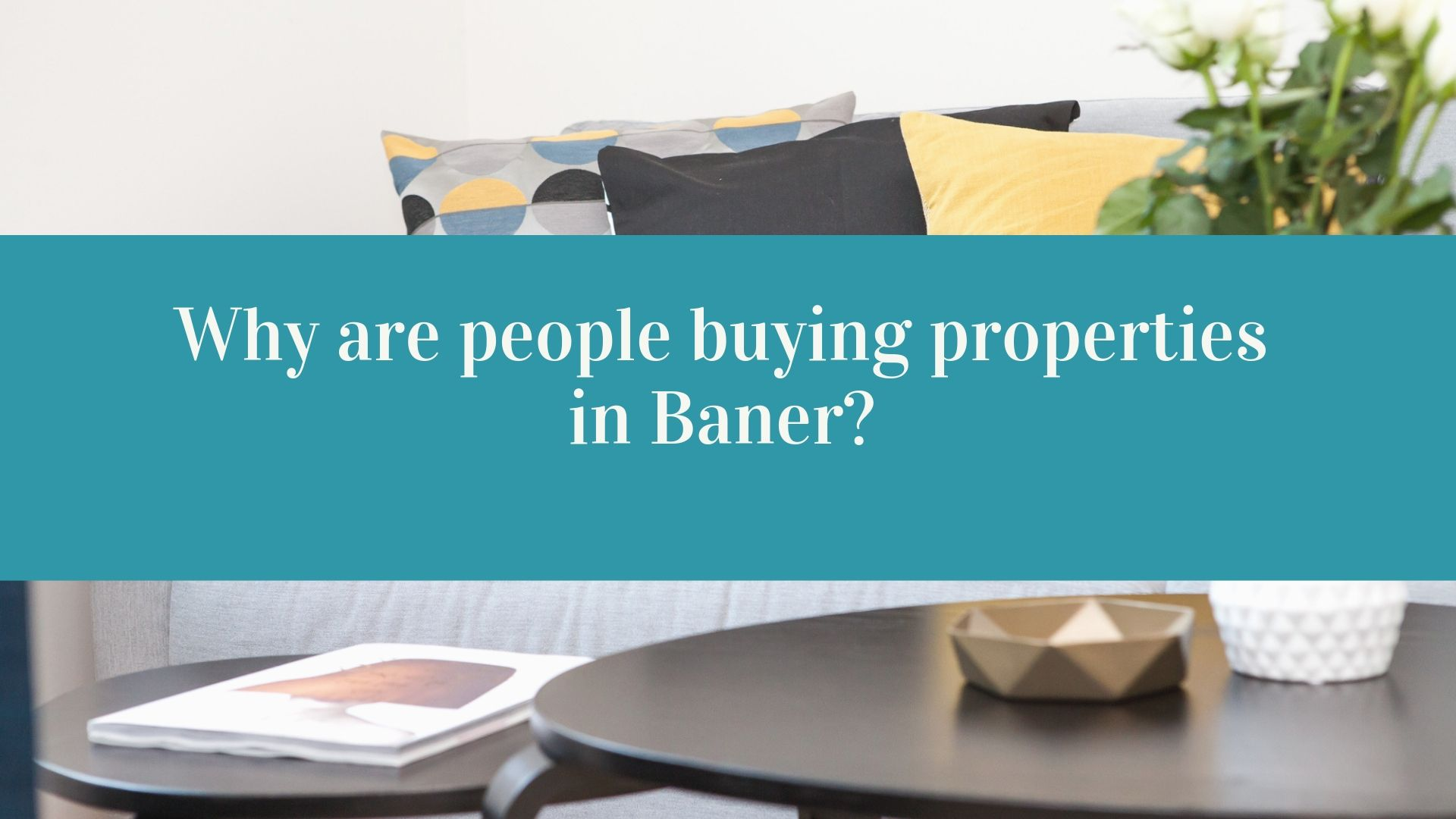 Why are people buying properties in Baner?