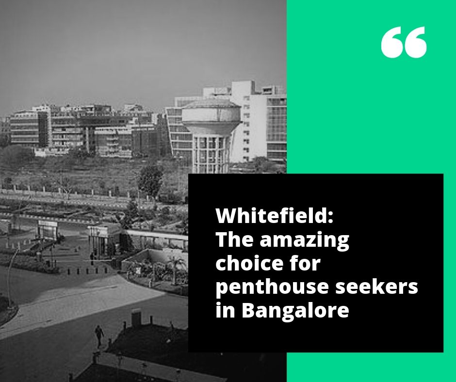 Whitefield: The amazing choice for penthouse seekers in Bangalore