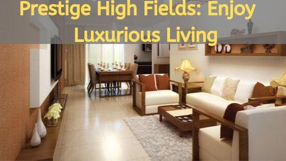 Prestige High Fields - Enjoy Luxurious Living