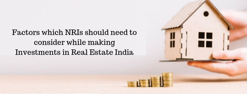 Factors which NRIs should need to consider while making Investments in Real Estate India