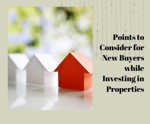 Points to Consider for New Buyers while Investing in Properties
