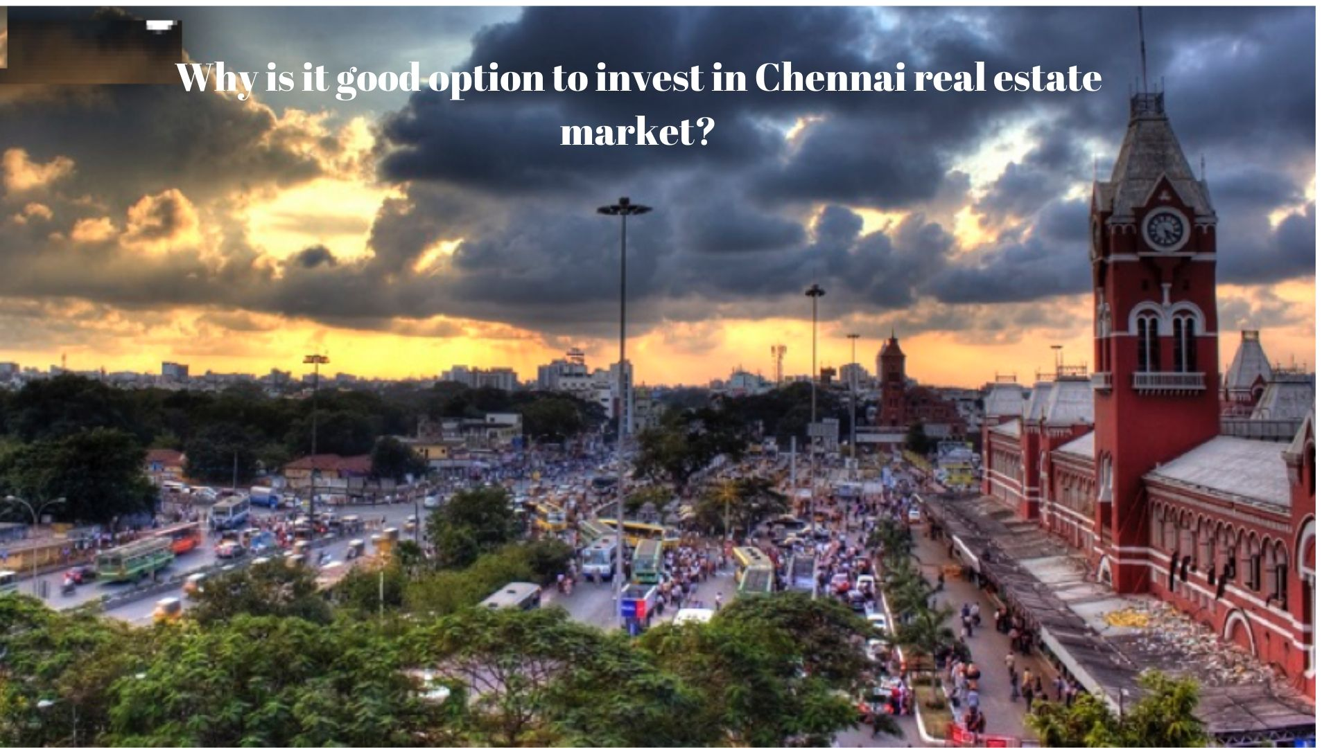 Why is it good option to invest in Chennai real estate market?