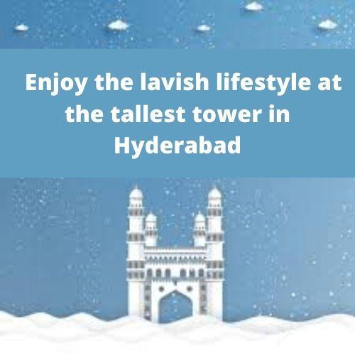 Enjoy the lavish lifestyle at the tallest tower in Hyderabad