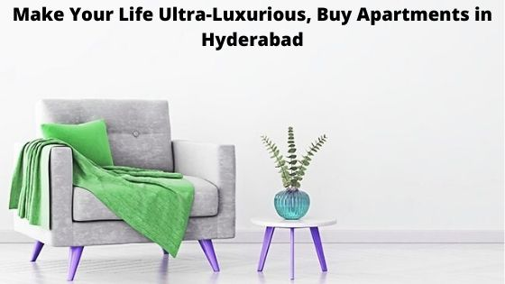 Make Your Life Ultra-Luxurious, Buy Apartments in Hyderabad