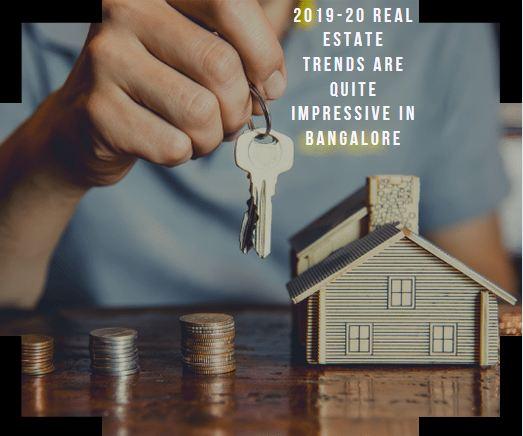 2019-20 Real Estate Trends are quite Impressive in Bangalore