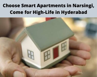 Choose Smart Apartments in Narsingi, Come for High-Life in Hyderabad