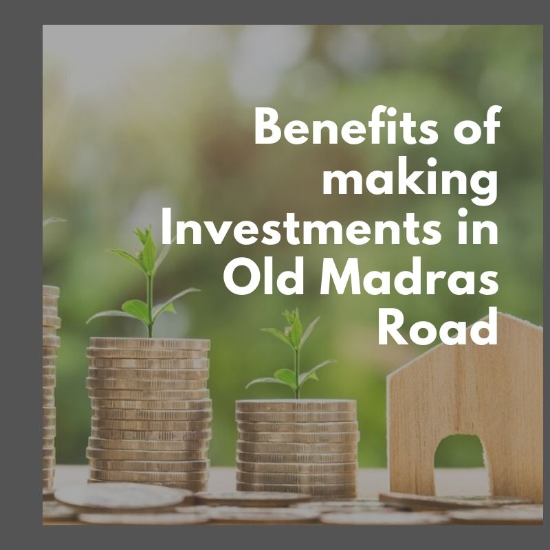 Benefits of making Investments in Old Madras Road