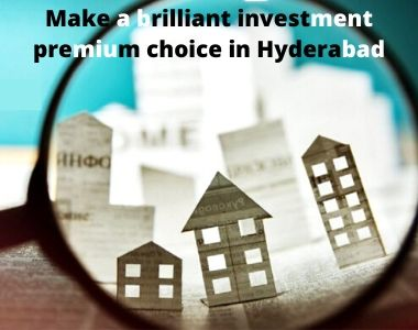 Make a brilliant investment premium choice in Hyderabad