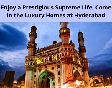 Enjoy a Prestigious Supreme Life, Come in the Luxury Homes at Hyderabad