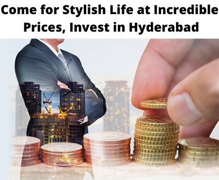 Come for Stylish Life at Incredible Prices, Invest in Hyderabad