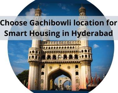 Choose Gachibowli location for smart housing in Hyderabad