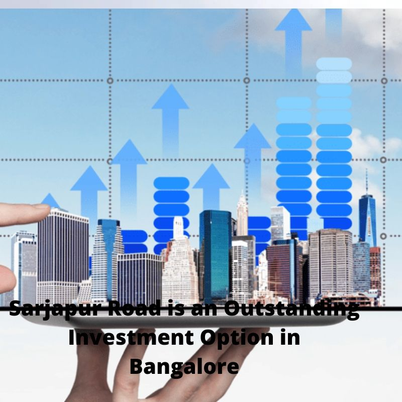 Sarjapur Road is an outstanding investment option in Bangalore