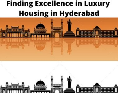 Finding excellence in luxury housing in Hyderabad