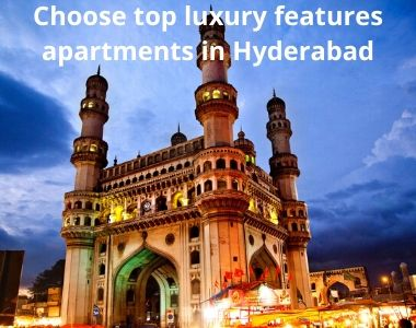 Choose top luxury features apartments in Hyderabad