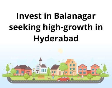 Invest in Balanagar seeking high-growth in Hyderabad