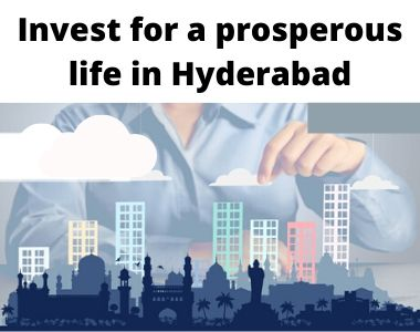 Invest for a prosperous life in Hyderabad