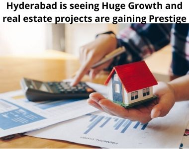 Hyderabad is seeing Huge Growth and real estate projects are gaining Prestige