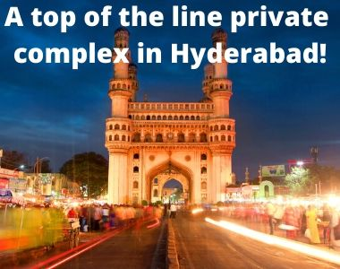 A top of the line private complex in Hyderabad !