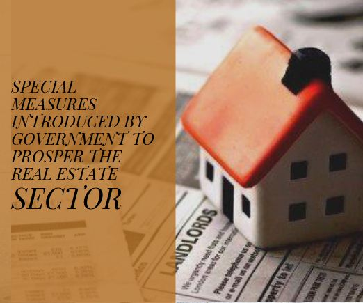 Special Measures introduced by Government to Prosper the Real Estate Sector!