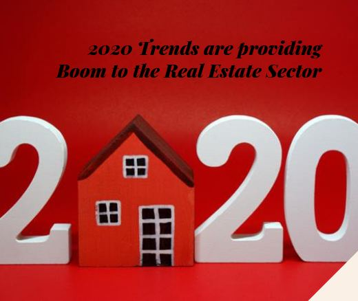 2020 Trends are providing Boom to the Real Estate Sector