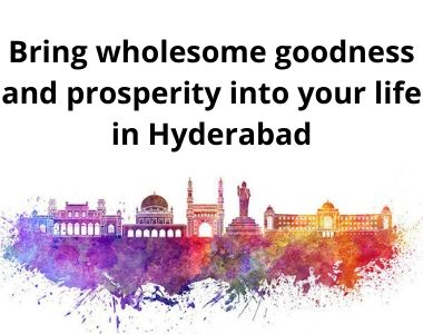 Bring wholesome goodness and prosperity into your life in Hyderabad