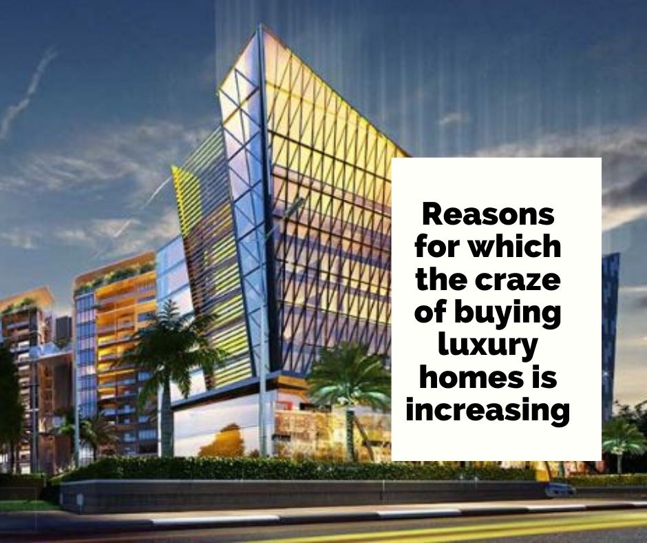 Reasons for which the craze of buying luxury homes is increasing