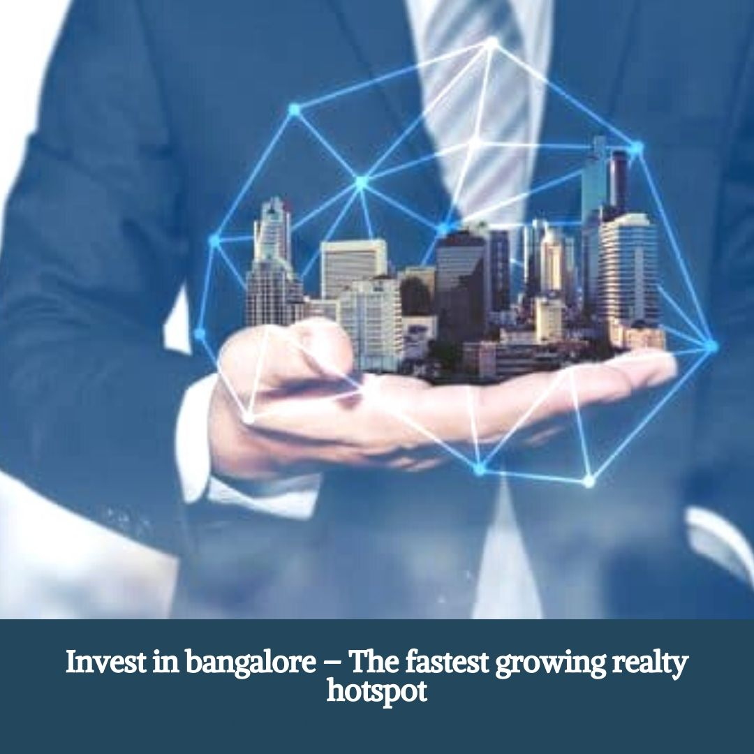 Invest in Bangalore The fastest growing realty hotspot