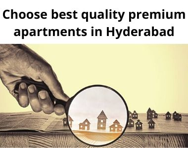 Choose best quality premium apartments in Hyderabad