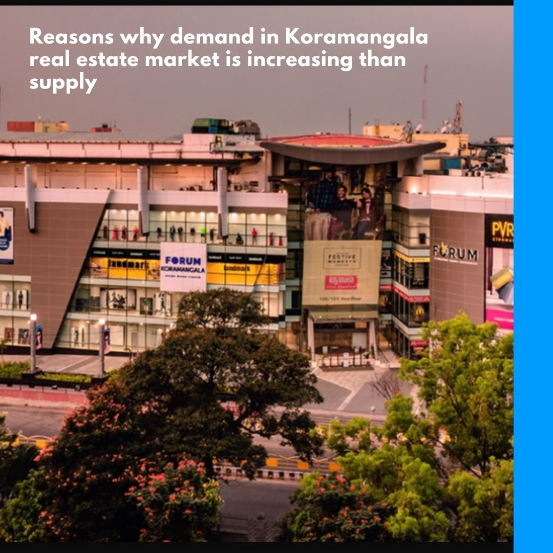 Reasons why demand in Koramangala real estate market is increasing than supply