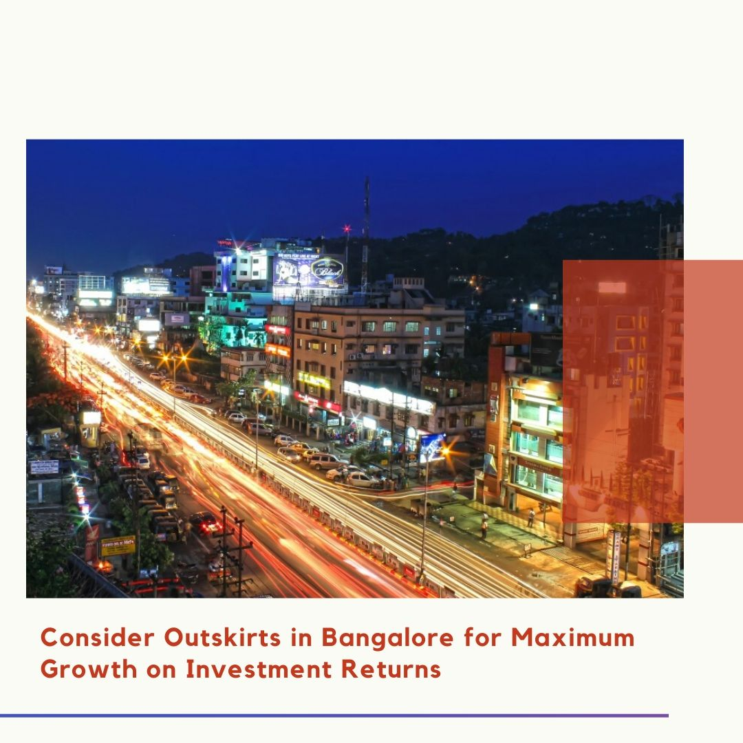 Consider outskirts in bangalore for maximum growth on investment returns