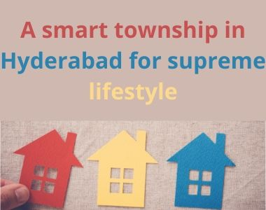 A smart township in Hyderabad for supreme lifestyle